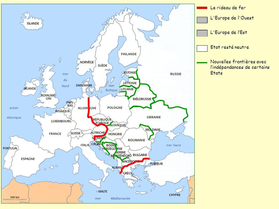 L'Europe de l'Ouest Le rideau de fer L'Europe de l'Est Etat resté neutre Nouvelles frontières avec l'indépendances de certains Etats