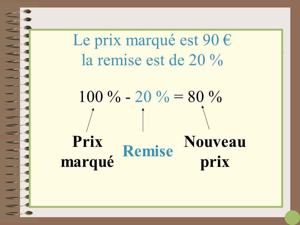 Le prix marqué est 90 € la remise est de 20 % Une autre méthode pour calculer