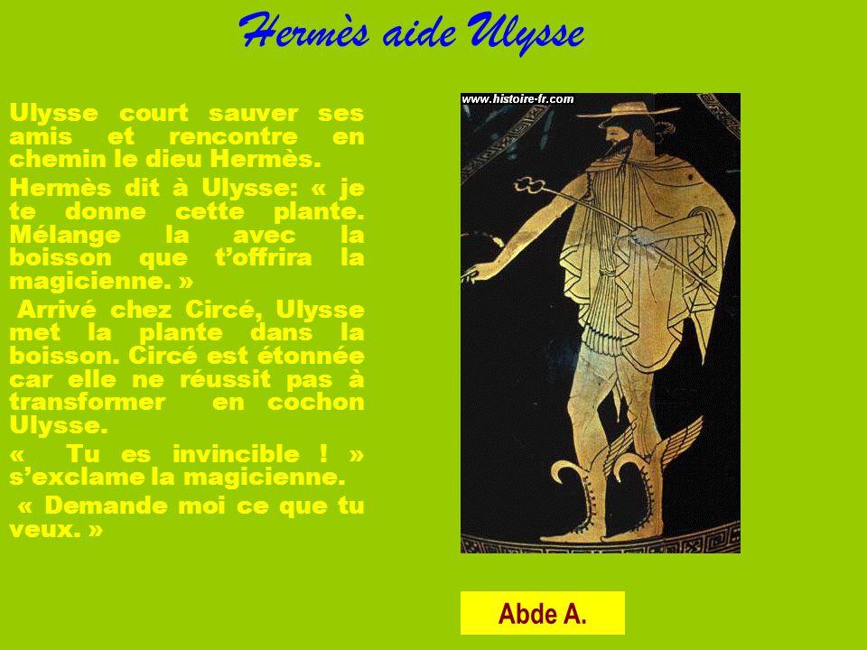 Hermès aide Ulysse Ulysse court sauver ses amis et rencontre en chemin le dieu Hermès. Hermès dit à Ulysse: « je te donne cette plante. Mélange la ave
