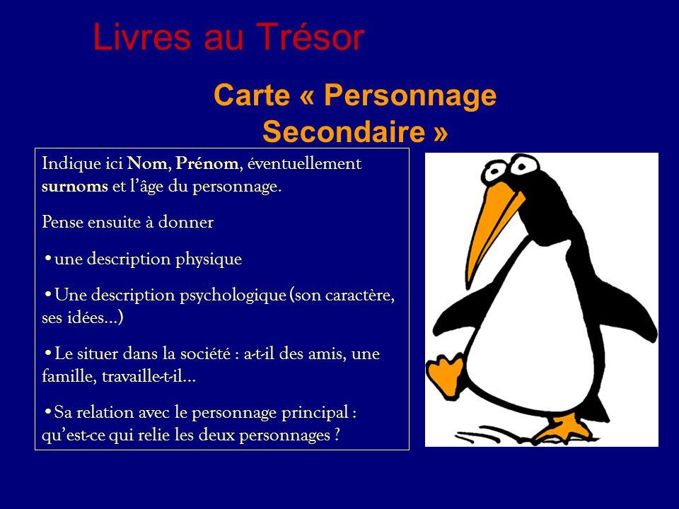 Livres au Trésor Carte « Personnage Secondaire » Indique ici Nom, Prénom, éventuellement surnoms et l'âge du personnage.