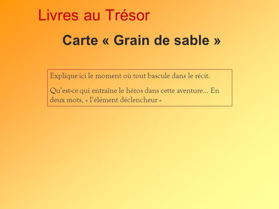 Livres au Trésor Carte « Grain de sable » Explique ici le moment où tout bascule dans le récit.