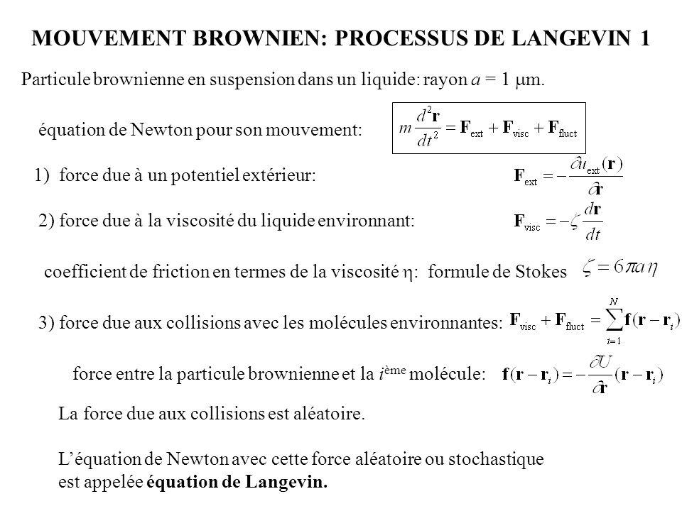 MOUVEMENT BROWNIEN: PROCESSUS DE LANGEVIN 1 001 011101 111 Particule brownienne en suspension dans un liquide: rayon a = 1  m. équation de Newton pou