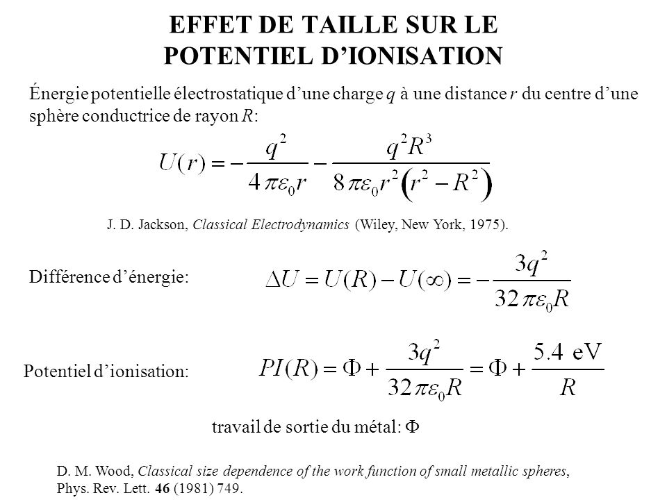 EFFET DE TAILLE SUR LE POTENTIEL D'IONISATION D. M. Wood, Classical size dependence of the work function of small metallic spheres, Phys. Rev. Lett. 4