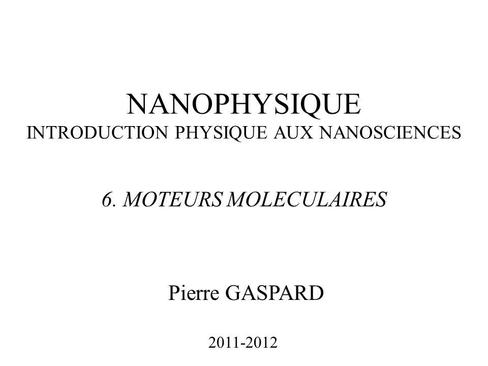 NANOPHYSIQUE INTRODUCTION PHYSIQUE AUX NANOSCIENCES Pierre GASPARD 2011-2012 6.
