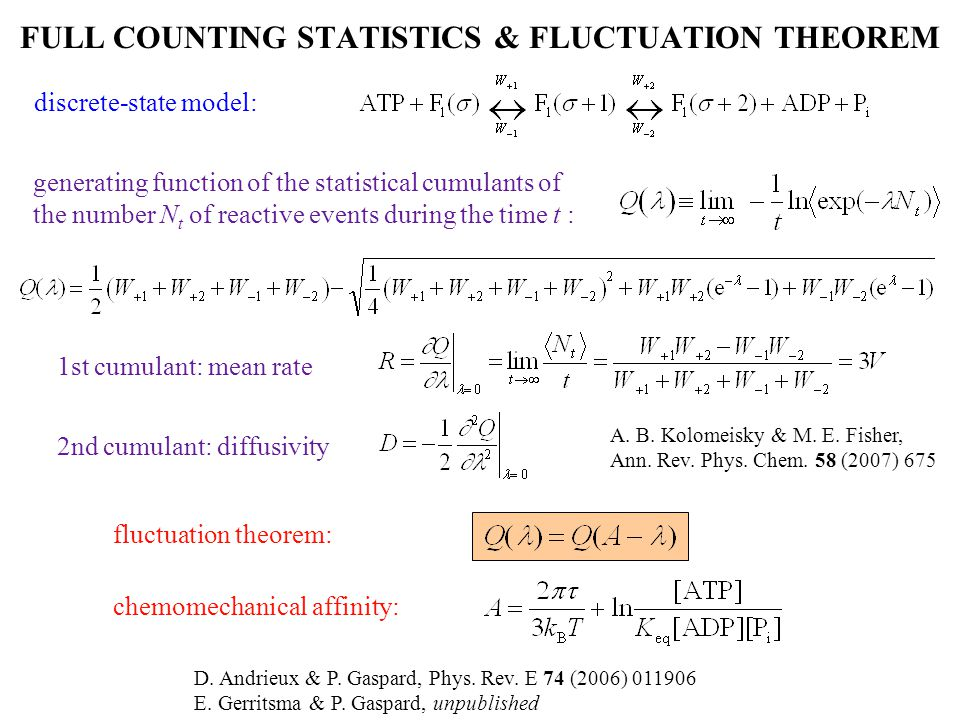 discrete-state model: 1st cumulant: mean rate chemomechanical affinity: FULL COUNTING STATISTICS & FLUCTUATION THEOREM D. Andrieux & P. Gaspard, Phys.