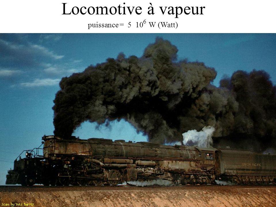 Locomotive à vapeur puissance = 5 10 W (Watt) 