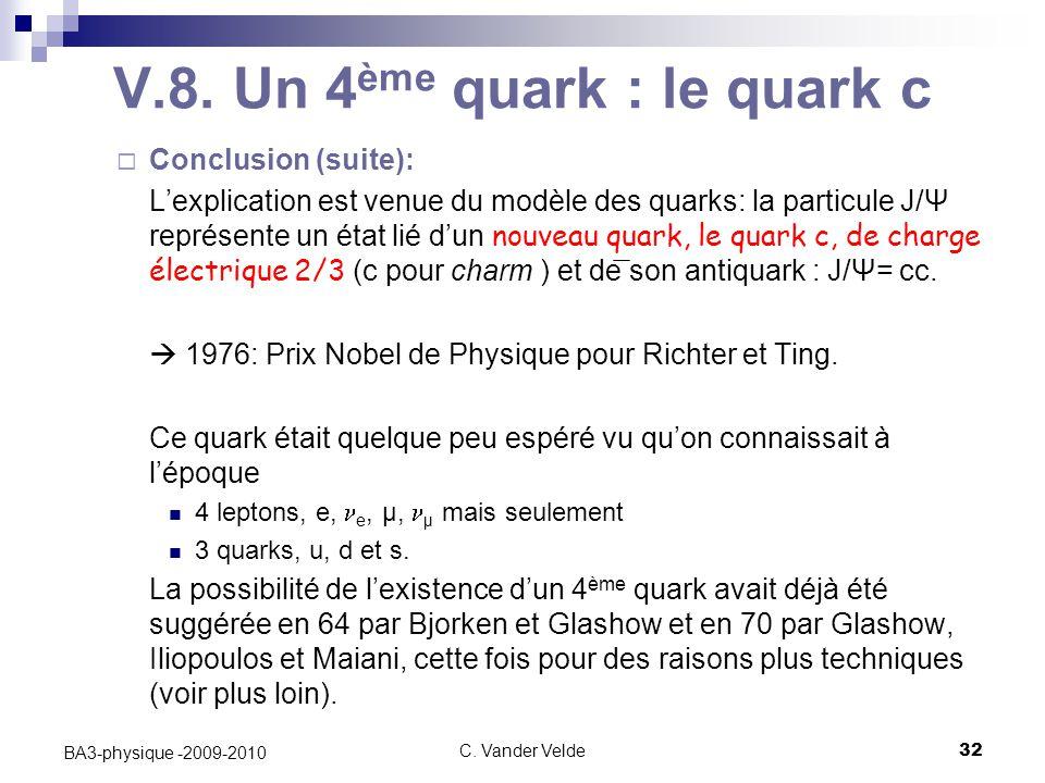 C. Vander Velde32 BA3-physique -2009-2010 V.8. Un 4 ème quark : le quark c  Conclusion (suite): L'explication est venue du modèle des quarks: la part