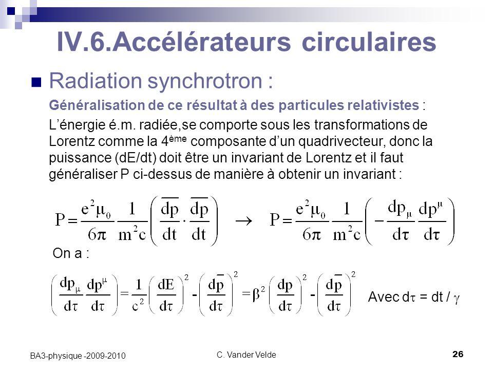 C. Vander Velde26 BA3-physique -2009-2010 IV.6.Accélérateurs circulaires Radiation synchrotron : Généralisation de ce résultat à des particules relati
