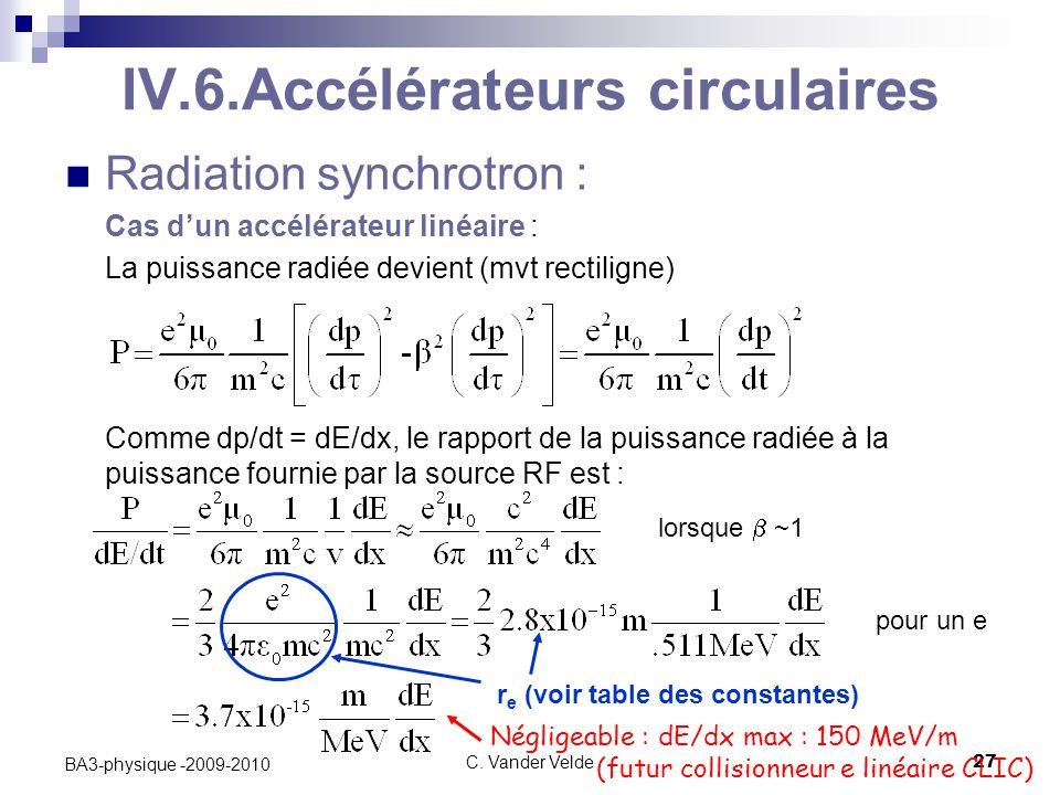 C. Vander Velde27 BA3-physique -2009-2010 IV.6.Accélérateurs circulaires Radiation synchrotron : Cas d'un accélérateur linéaire : La puissance radiée