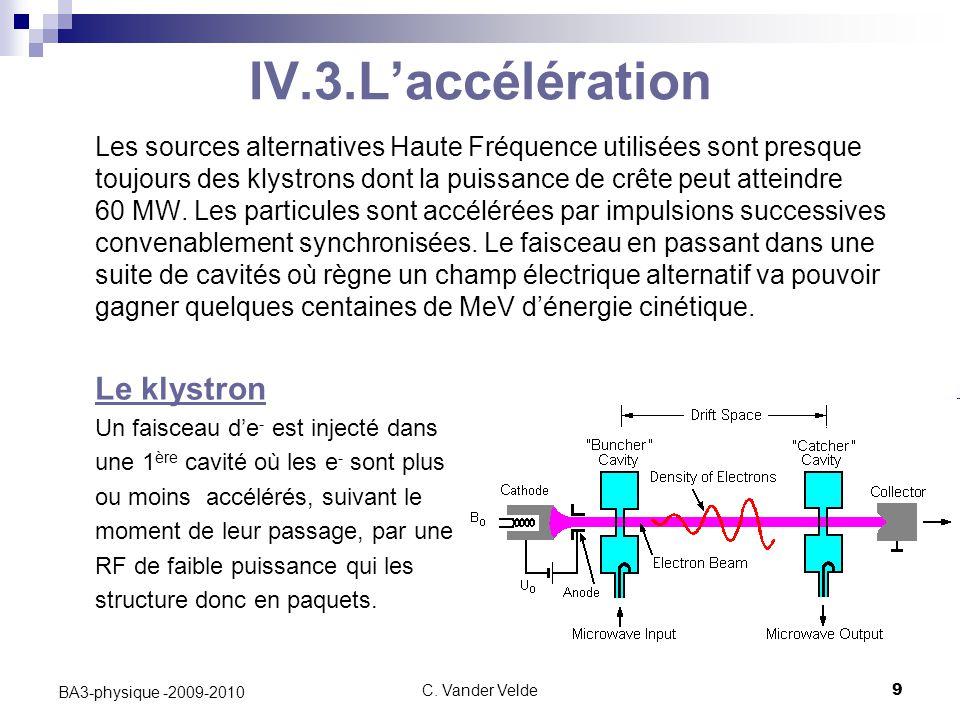 C. Vander Velde9 BA3-physique -2009-2010 IV.3.L'accélération Les sources alternatives Haute Fréquence utilisées sont presque toujours des klystrons do