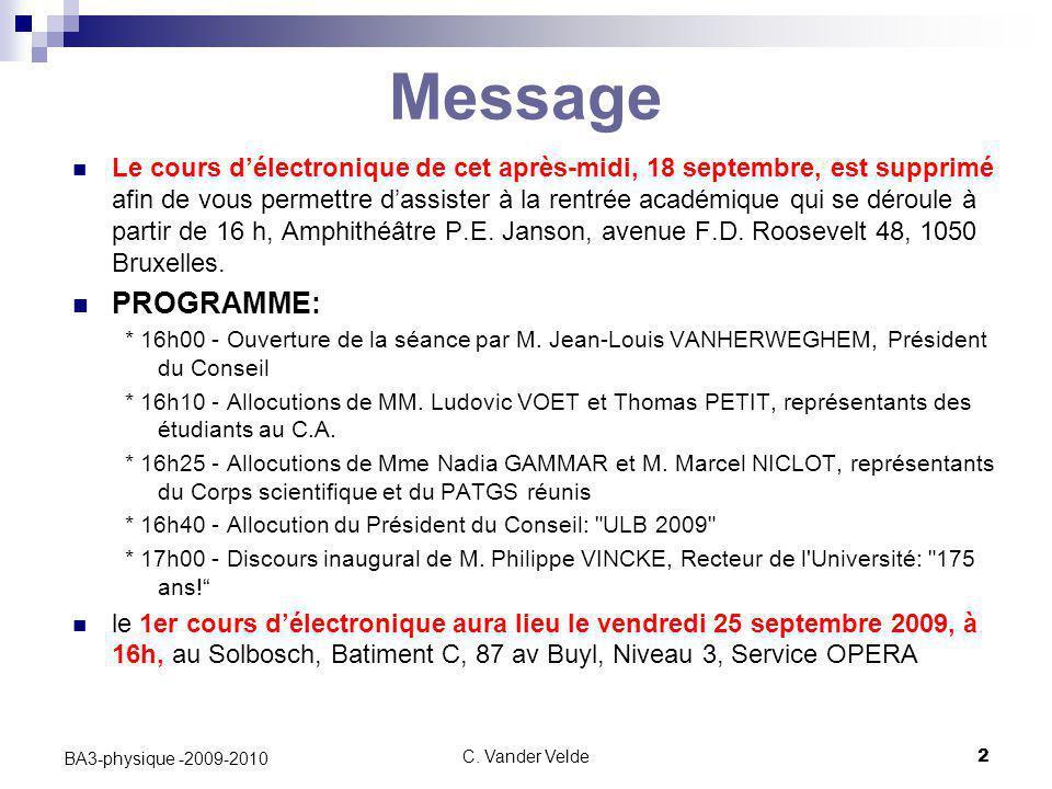 C. Vander Velde2 BA3-physique -2009-2010 Message Le cours d'électronique de cet après-midi, 18 septembre, est supprimé afin de vous permettre d'assist