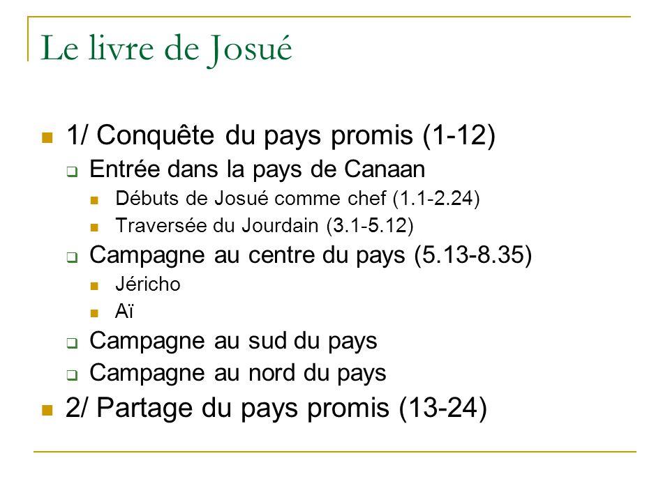 Le livre de Josué 1/ Conquête du pays promis (1-12)  Entrée dans la pays de Canaan Débuts de Josué comme chef (1.1-2.24) Traversée du Jourdain (3.1-5