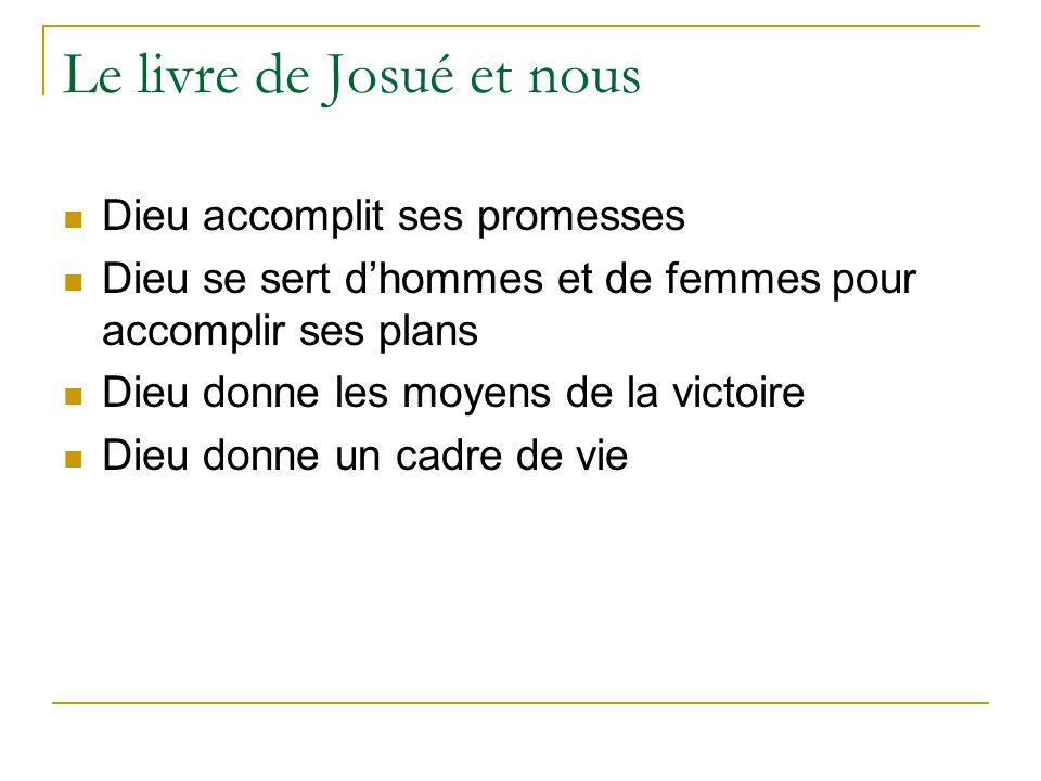 Le livre de Josué et nous Dieu accomplit ses promesses Dieu se sert d'hommes et de femmes pour accomplir ses plans Dieu donne les moyens de la victoir