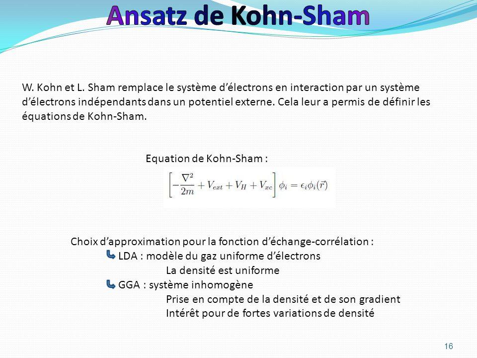 16 W. Kohn et L. Sham remplace le système d'électrons en interaction par un système d'électrons indépendants dans un potentiel externe. Cela leur a pe