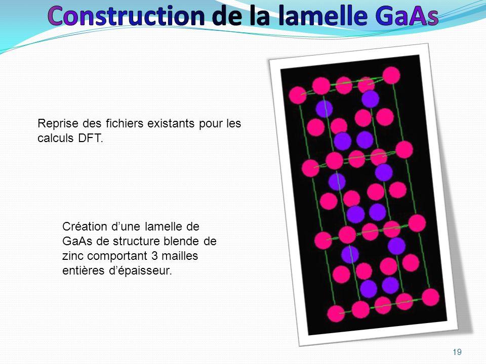 19 Création d'une lamelle de GaAs de structure blende de zinc comportant 3 mailles entières d'épaisseur. Reprise des fichiers existants pour les calcu