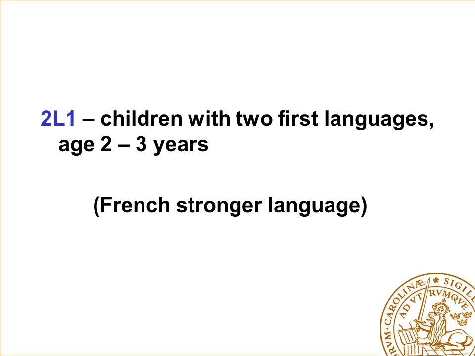 2L1 – children with two first languages, age 2 – 3 years (French stronger language)