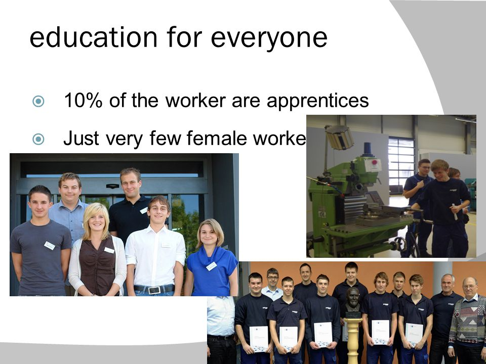 education for everyone  10% of the worker are apprentices  Just very few female worker