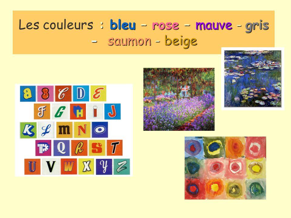 Les couleurs : :: : b bb bleu – rose – mauve - gris - s s s saumon - beige