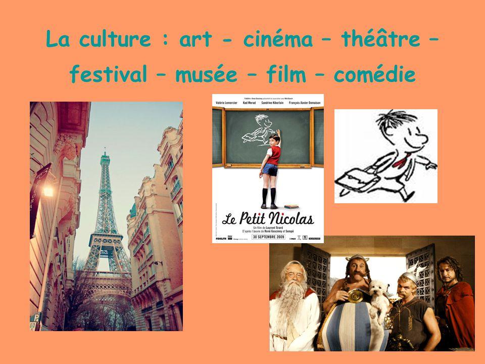 La culture : art - cinéma – théâtre – festival – musée – film – comédie