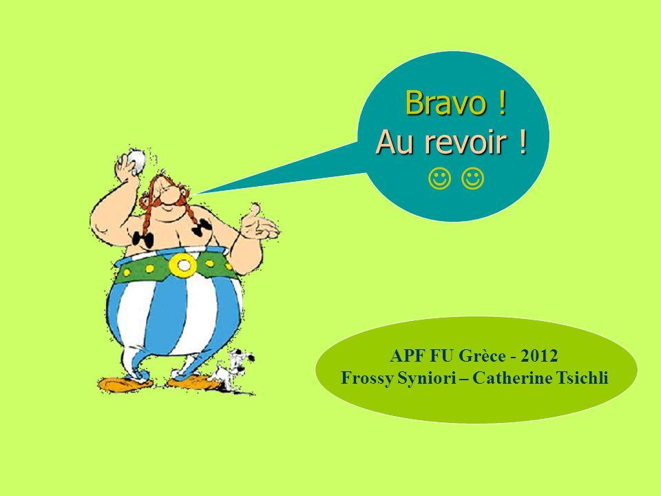 Bravo ! Au revoir ! APF FU Grèce - 2012 Frossy Syniori – Catherine Tsichli