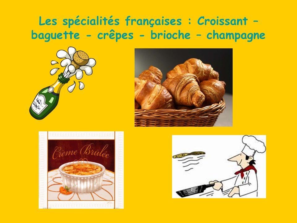 Les spécialités françaises : Croissant – baguette - crêpes - brioche – champagne