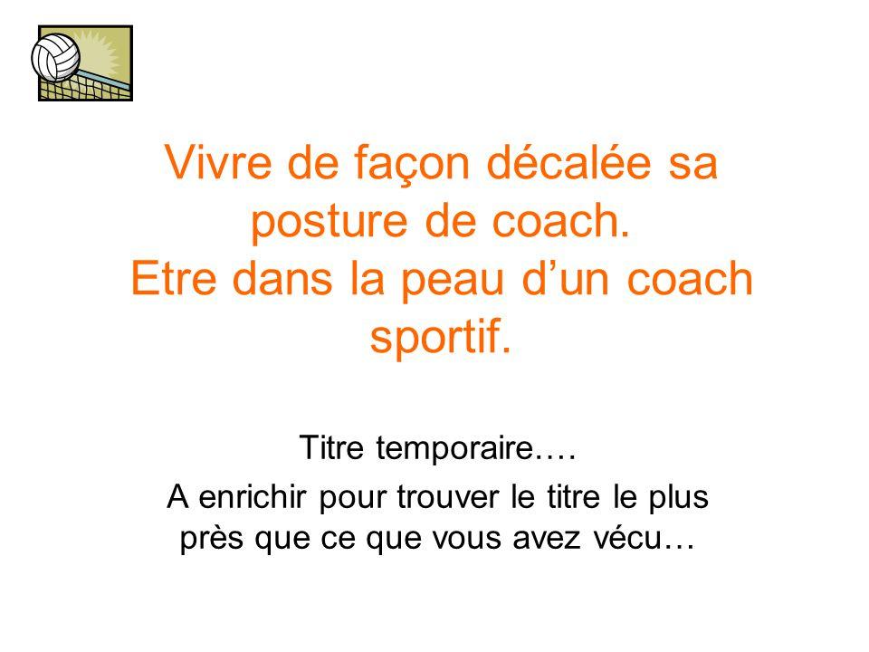 Vivre de façon décalée sa posture de coach. Etre dans la peau d'un coach sportif. Titre temporaire…. A enrichir pour trouver le titre le plus près que