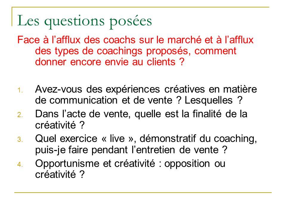 Les questions posées Face à l'afflux des coachs sur le marché et à l'afflux des types de coachings proposés, comment donner encore envie au clients .