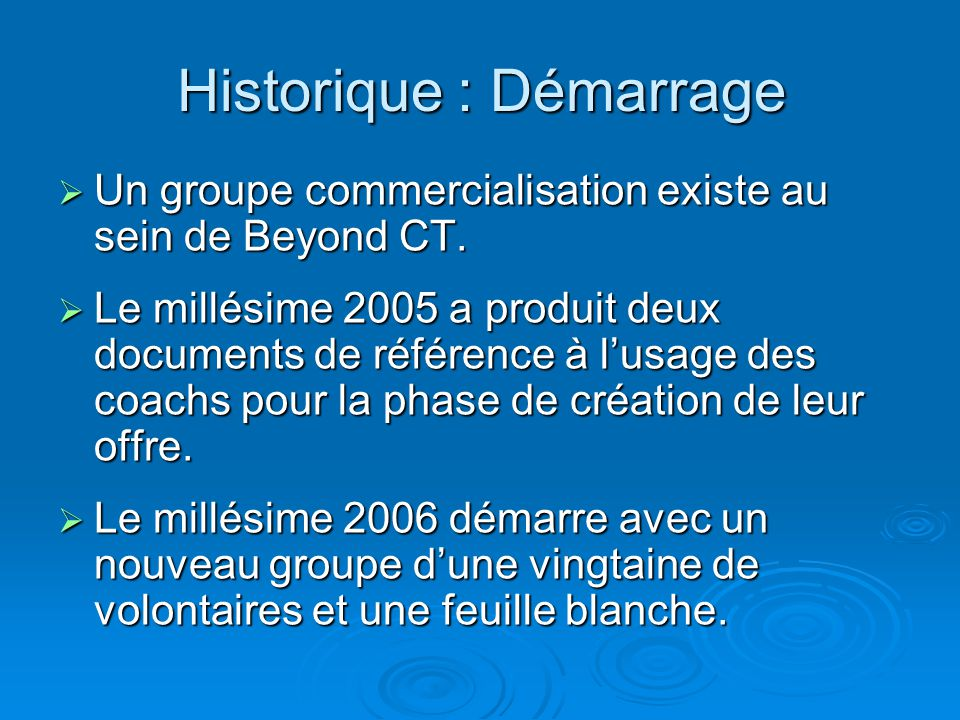Historique : Démarrage  Un groupe commercialisation existe au sein de Beyond CT.  Le millésime 2005 a produit deux documents de référence à l'usage