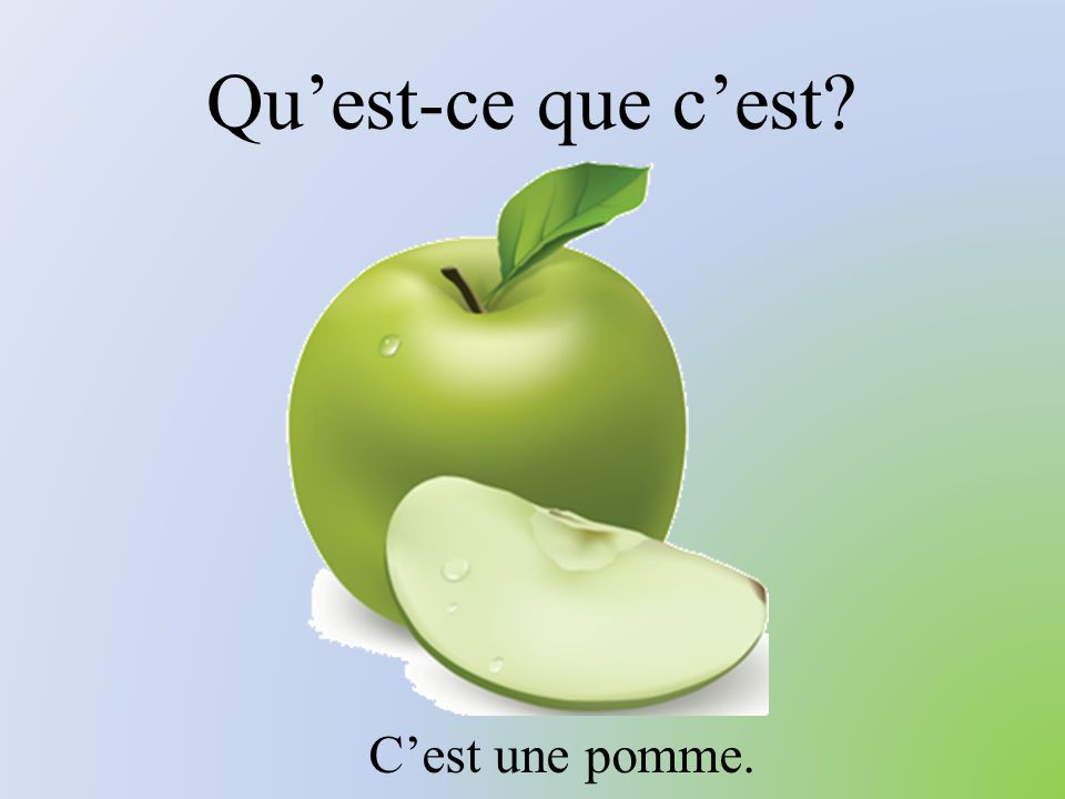 Qu'est-ce que c'est? C'est une pomme.