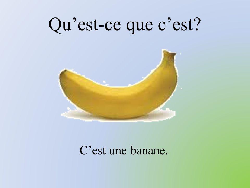 Qu'est-ce que c'est? C'est une banane.
