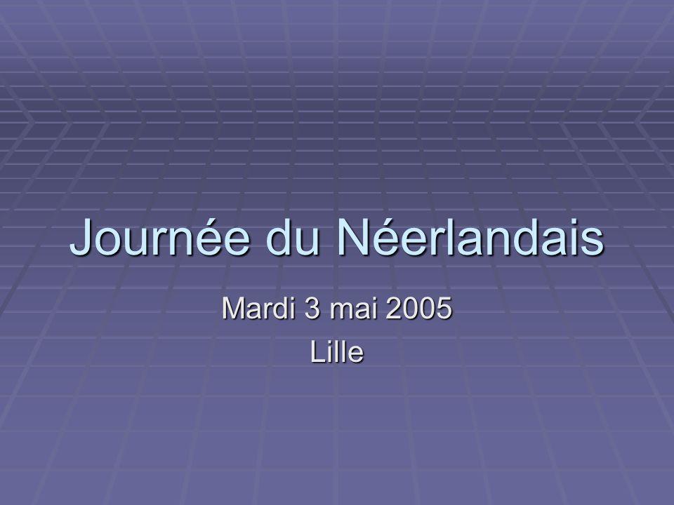 Journée du Néerlandais Mardi 3 mai 2005 Lille