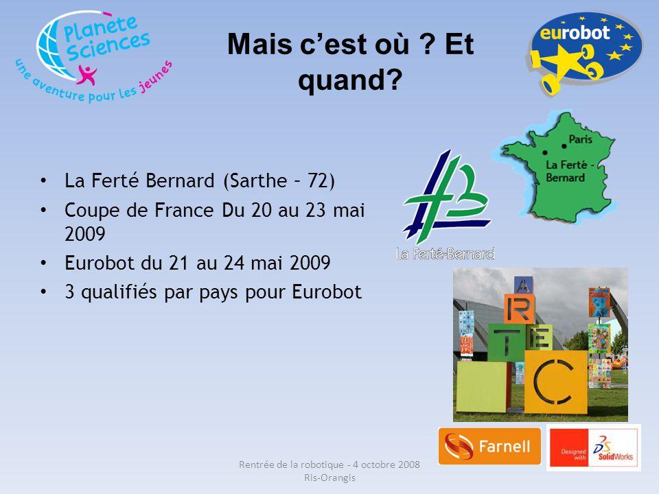 La Ferté Bernard (Sarthe – 72) Coupe de France Du 20 au 23 mai 2009 Eurobot du 21 au 24 mai 2009 3 qualifiés par pays pour Eurobot Mais c'est où ? Et