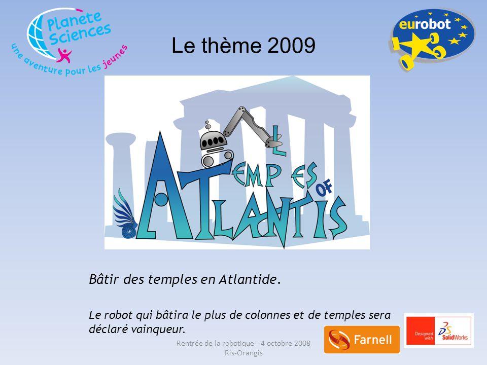 Le thème 2009 Bâtir des temples en Atlantide. Le robot qui bâtira le plus de colonnes et de temples sera déclaré vainqueur. Rentrée de la robotique -