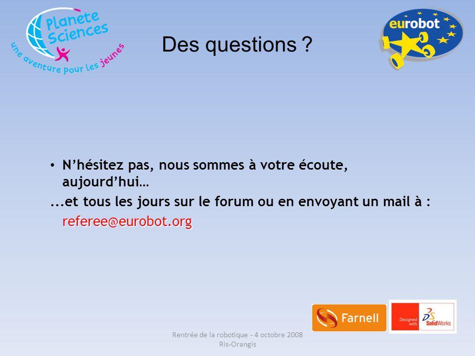Des questions ? N'hésitez pas, nous sommes à votre écoute, aujourd'hui…...et tous les jours sur le forum ou en envoyant un mail à :referee@eurobot.org