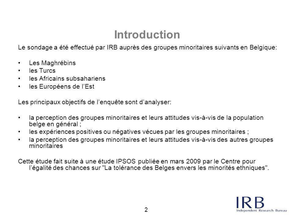 2 Introduction Le sondage a été effectué par IRB auprès des groupes minoritaires suivants en Belgique: Les Maghrébins les Turcs les Africains subsahar