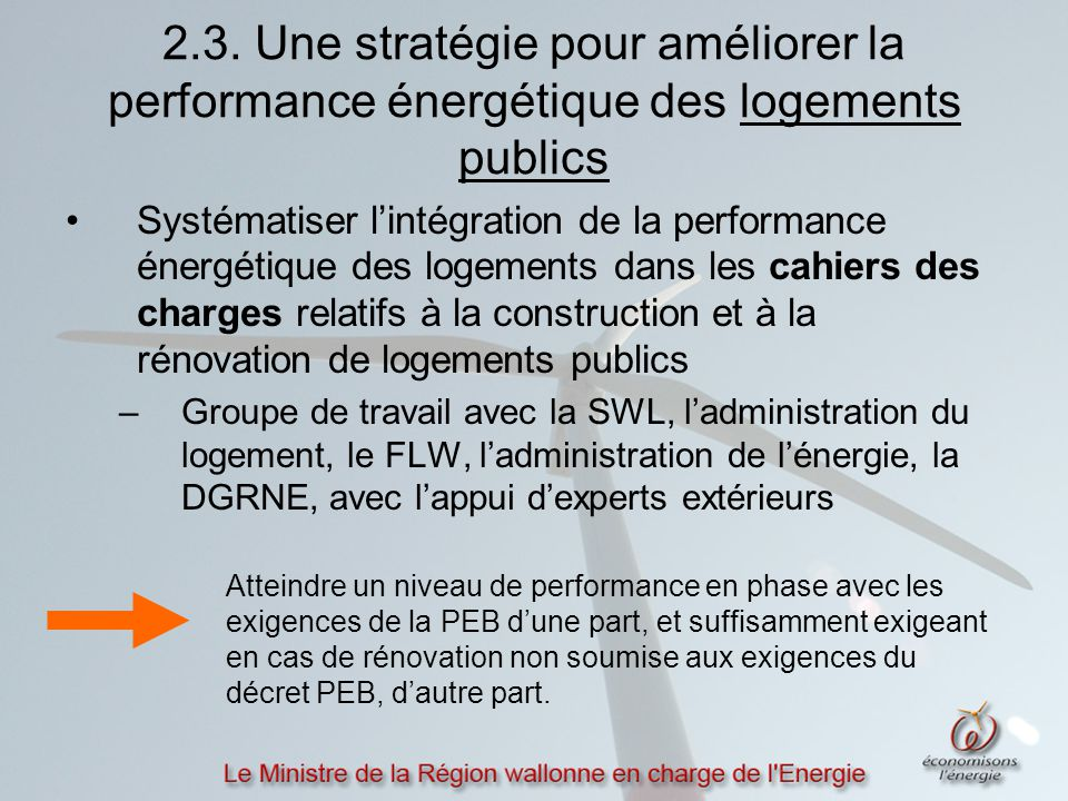 2.3. Une stratégie pour améliorer la performance énergétique des logements publics Systématiser l'intégration de la performance énergétique des logeme