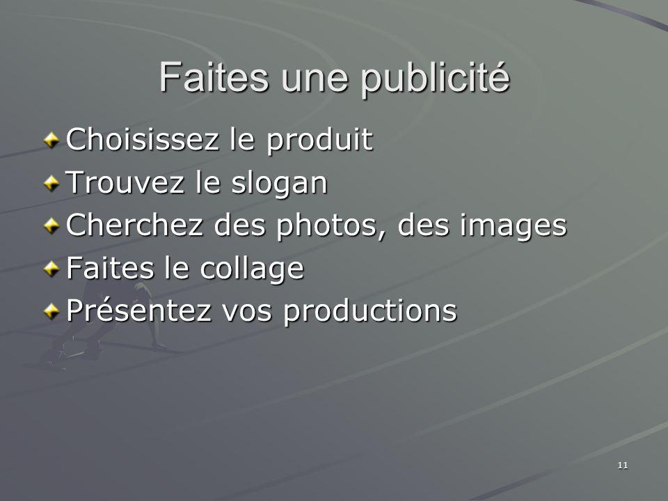 11 Faites une publicité Choisissez le produit Trouvez le slogan Cherchez des photos, des images Faites le collage Présentez vos productions