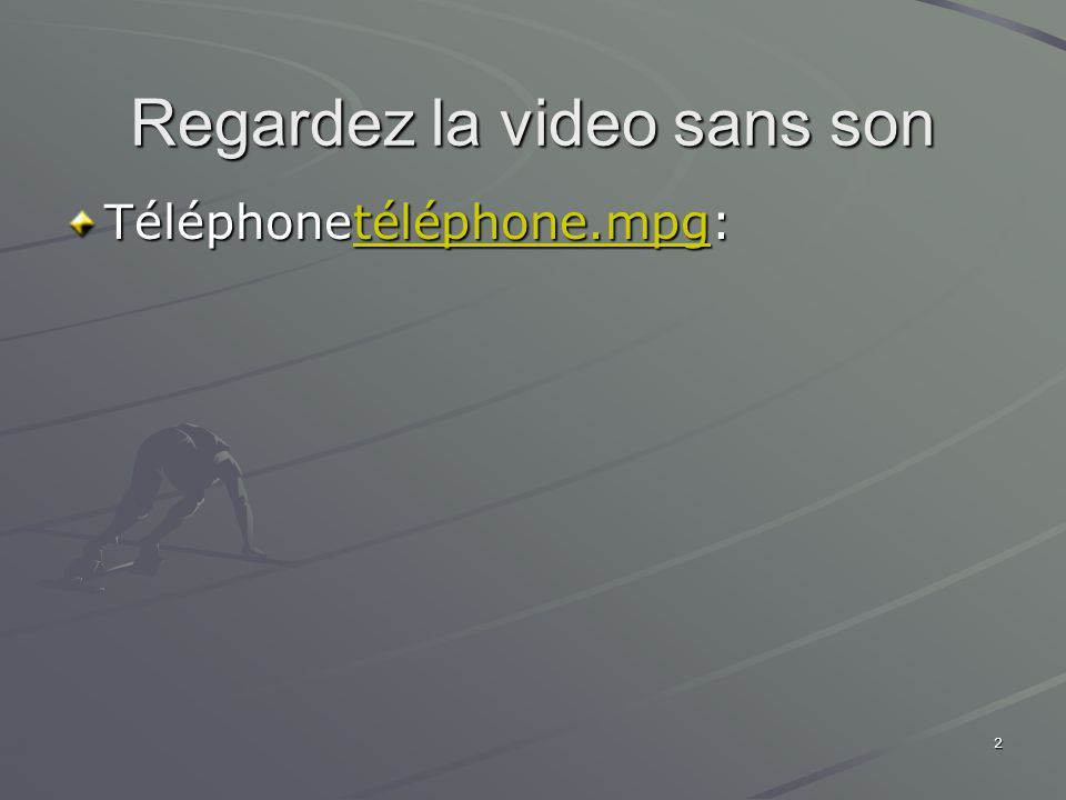 2 Regardez la video sans son Téléphonetéléphone.mpg: téléphone.mpg