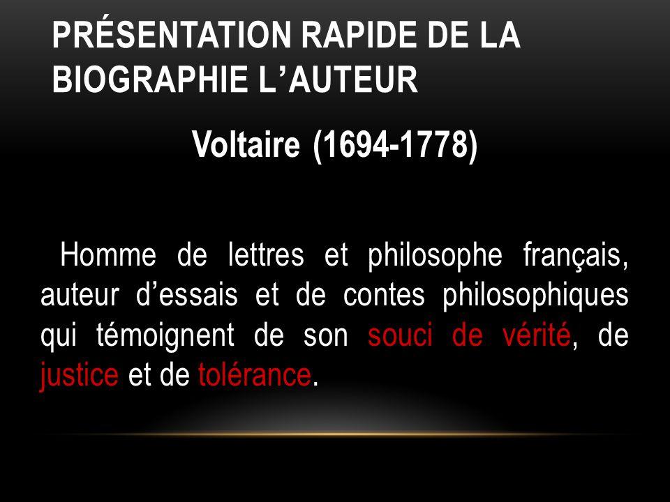 PRÉSENTATION RAPIDE DE LA BIOGRAPHIE L ' AUTEUR Voltaire (1694-1778) Homme de lettres et philosophe français, auteur d ' essais et de contes philosoph