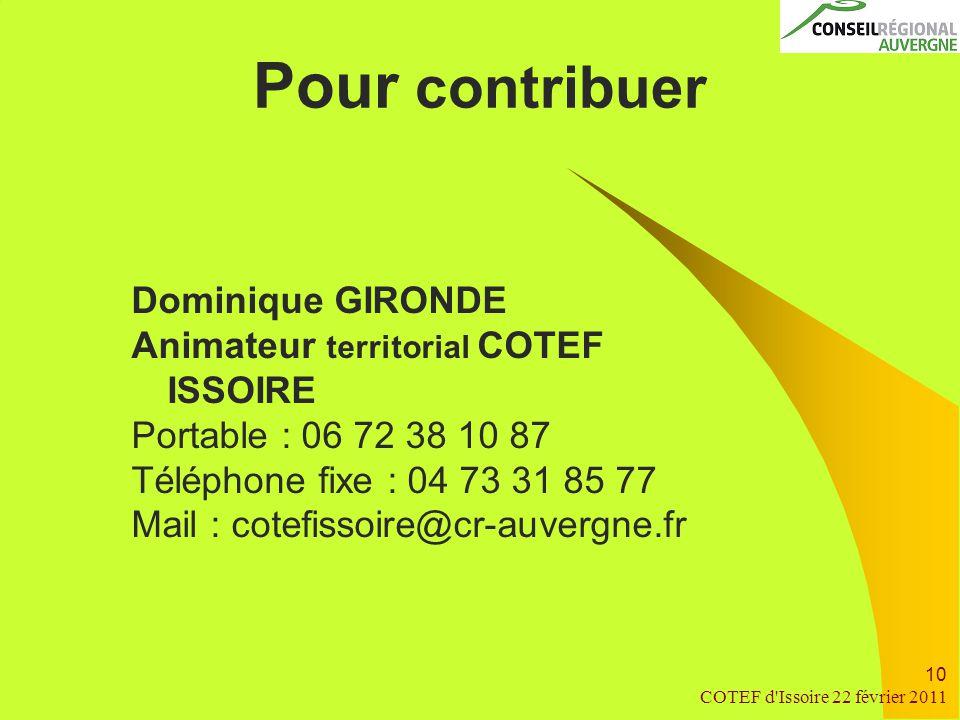 COTEF d Issoire 22 février 2011 10 Pour contribuer Dominique GIRONDE Animateur territorial COTEF ISSOIRE Portable : 06 72 38 10 87 Téléphone fixe : 04 73 31 85 77 Mail : cotefissoire@cr-auvergne.fr