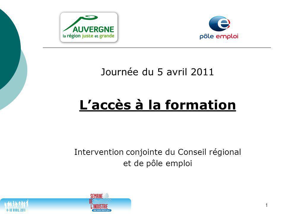 1 Journée du 5 avril 2011 L'accès à la formation Intervention conjointe du Conseil régional et de pôle emploi
