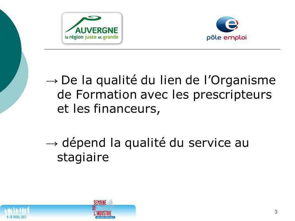 3 → De la qualité du lien de l'Organisme de Formation avec les prescripteurs et les financeurs, → dépend la qualité du service au stagiaire
