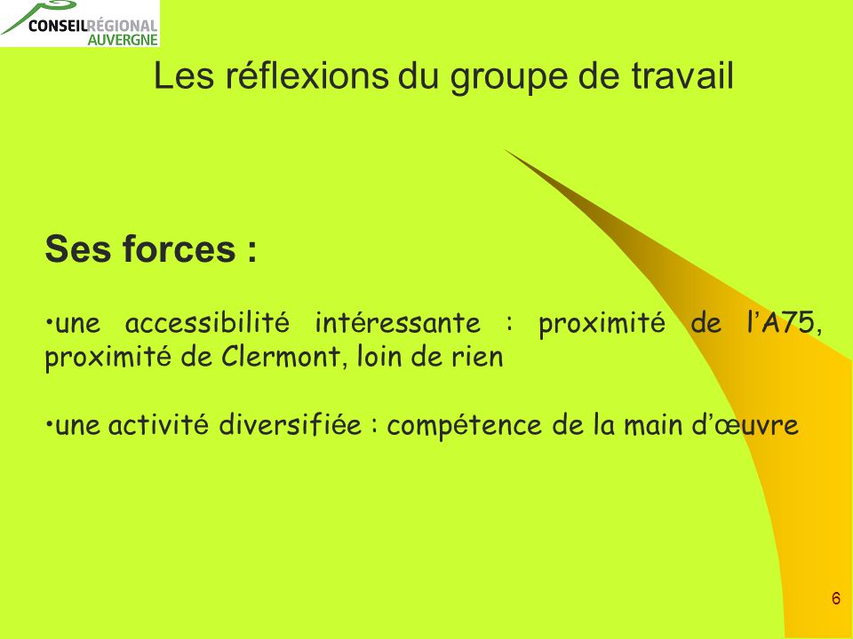 6 Les réflexions du groupe de travail Ses forces : une accessibilit é int é ressante : proximit é de l ' A75, proximit é de Clermont, loin de rien une