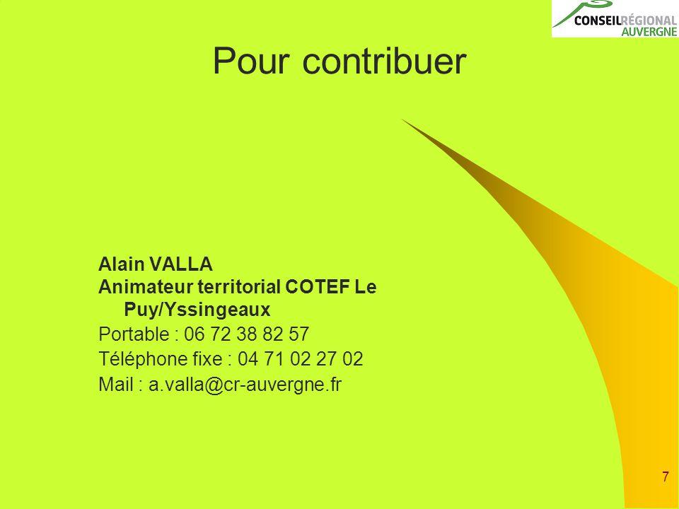 7 Pour contribuer Alain VALLA Animateur territorial COTEF Le Puy/Yssingeaux Portable : 06 72 38 82 57 Téléphone fixe : 04 71 02 27 02 Mail : a.valla@cr-auvergne.fr