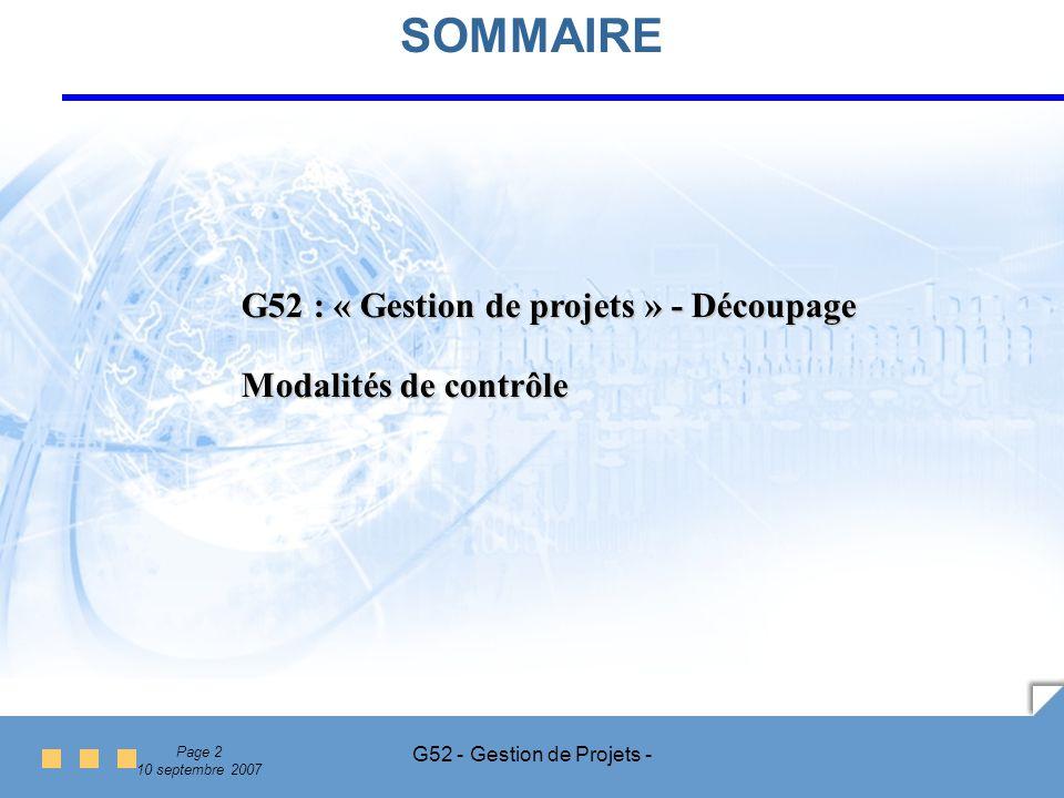 Page 2 10 septembre 2007 G52 - Gestion de Projets - SOMMAIRE G52 : « Gestion de projets » - Découpage Modalités de contrôle