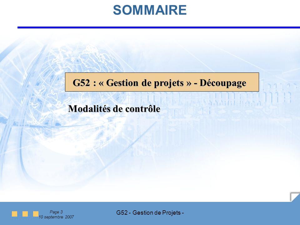 Page 3 10 septembre 2007 G52 - Gestion de Projets - SOMMAIRE G52 : « Gestion de projets » - Découpage Modalités de contrôle