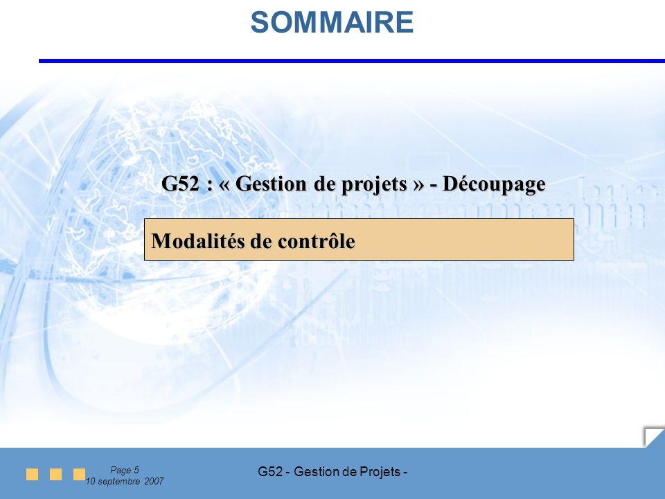Page 5 10 septembre 2007 G52 - Gestion de Projets - SOMMAIRE G52 : « Gestion de projets » - Découpage Modalités de contrôle