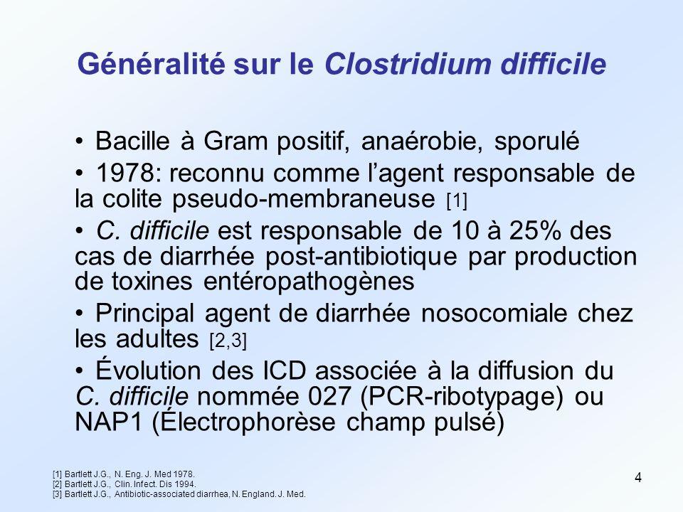 4 Généralité sur le Clostridium difficile Bacille à Gram positif, anaérobie, sporulé 1978: reconnu comme l'agent responsable de la colite pseudo-membraneuse [1] C.