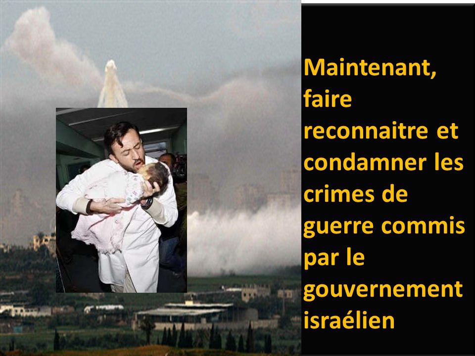 Maintenant, faire reconnaitre et condamner les crimes de guerre commis par le gouvernement israélien
