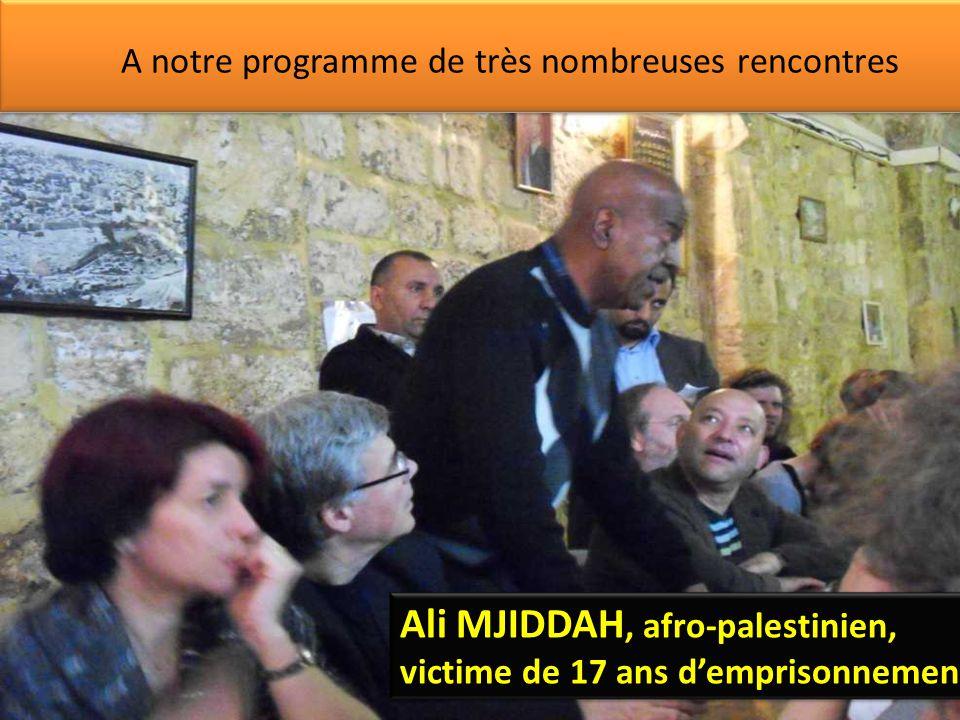 Ali MJIDDAH, afro-palestinien, victime de 17 ans d'emprisonnement A notre programme de très nombreuses rencontres